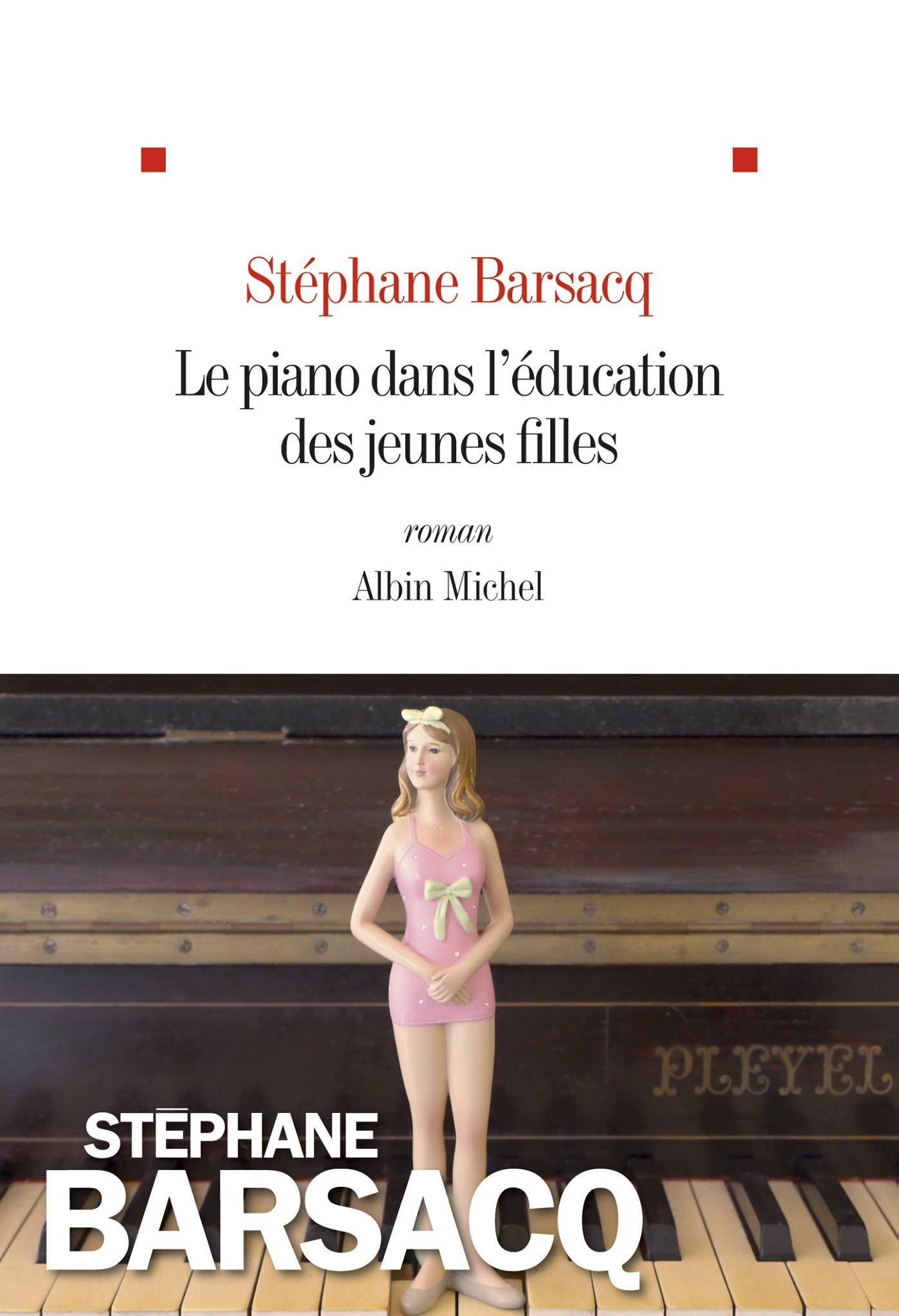 le piano dans l 39 ducation des jeunes filles le premier roman de st phane barsacq untitled. Black Bedroom Furniture Sets. Home Design Ideas